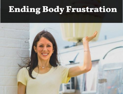 Ending Body Frustration: 4 Gamechangers That Helped Me Stop Hating My Body